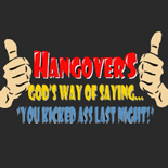Hangovers- God's Way Of Saying You Kicked Ass Last Night