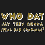 Who Dat Say They Gonna Speak Bad Grammar?