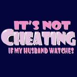It is not cheating if my husband watches